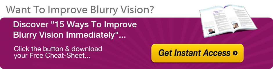 Click here to learn 15 ways to start improving blurry vision now!