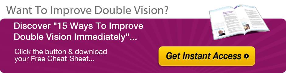 Click here to learn 15 ways to improve Double Vision, and to prevent any further eye conditions.