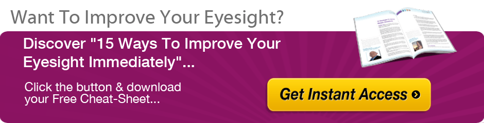 Click here to learn 15 ways to turn your eyesight around!